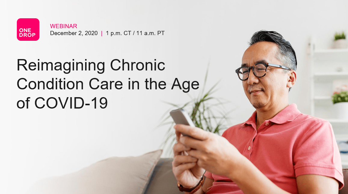 Learn how One Drop is reimagining chronic condition care in the age of COVID-19